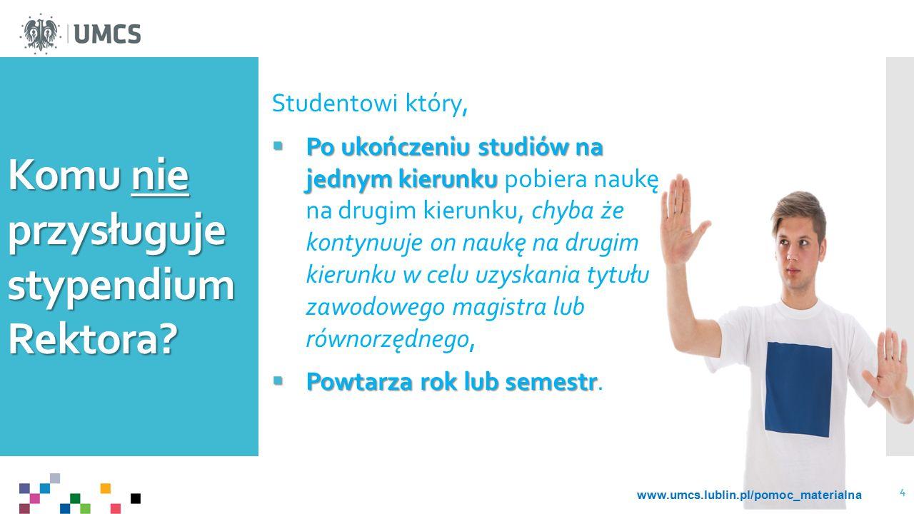Komu nie przysługuje stypendium Rektora? Studentowi który,  Po ukończeniu studiów na jednym kierunku  Po ukończeniu studiów na jednym kierunku pobie