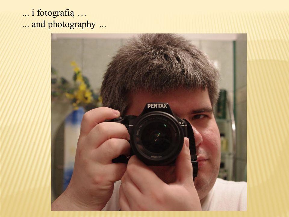 ... i fotografią …... and photography...