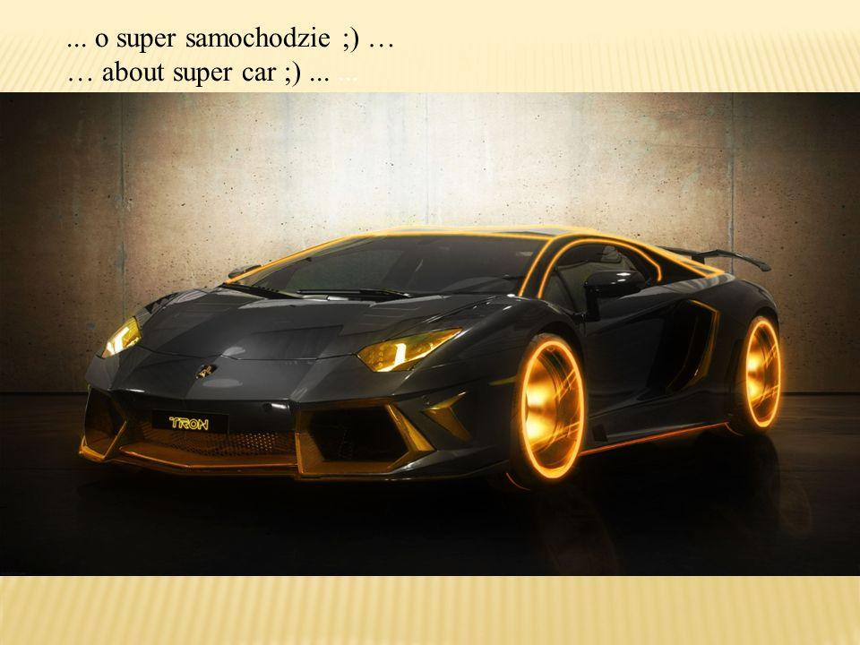 ... o super samochodzie ;) … … about super car ;)......