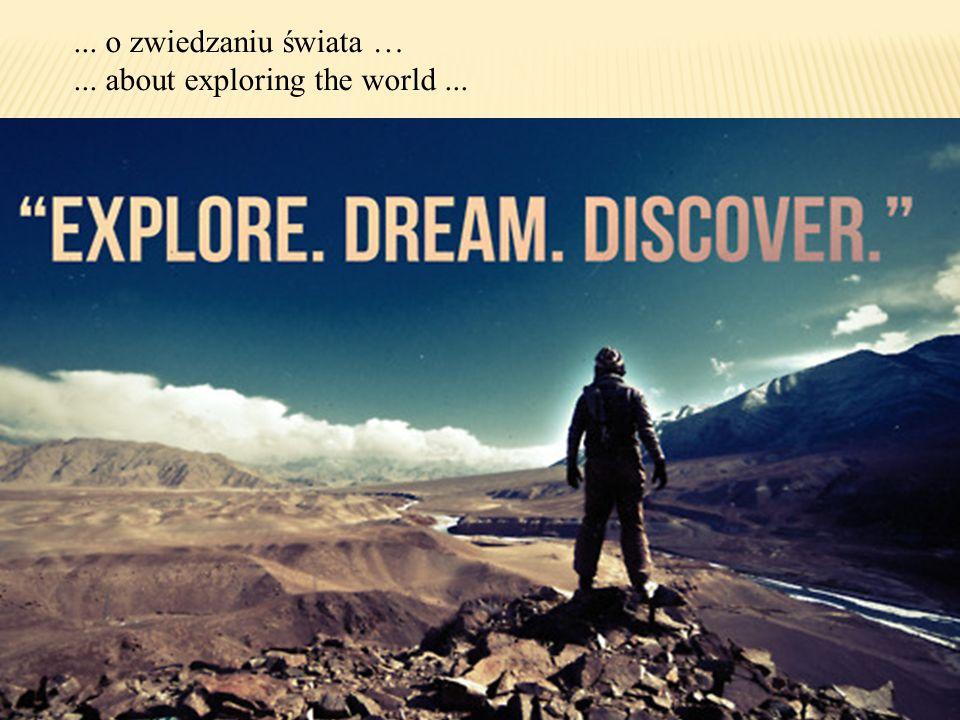 ... o zwiedzaniu świata …... about exploring the world...