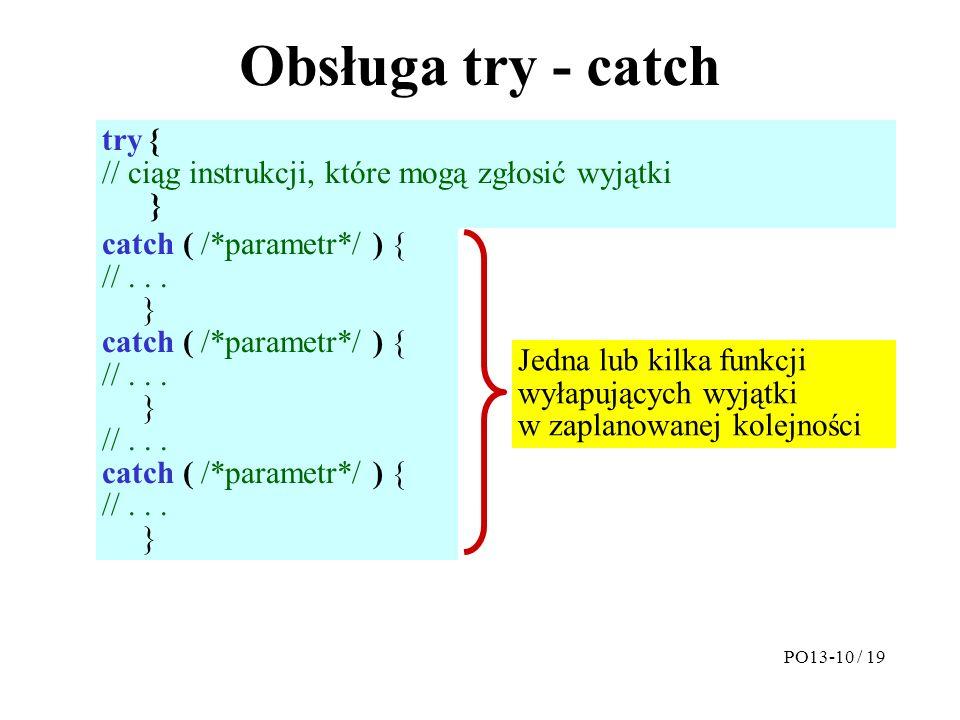 Obsługa try - catch try { // ciąg instrukcji, które mogą zgłosić wyjątki } catch ( /*parametr*/ ) { //...