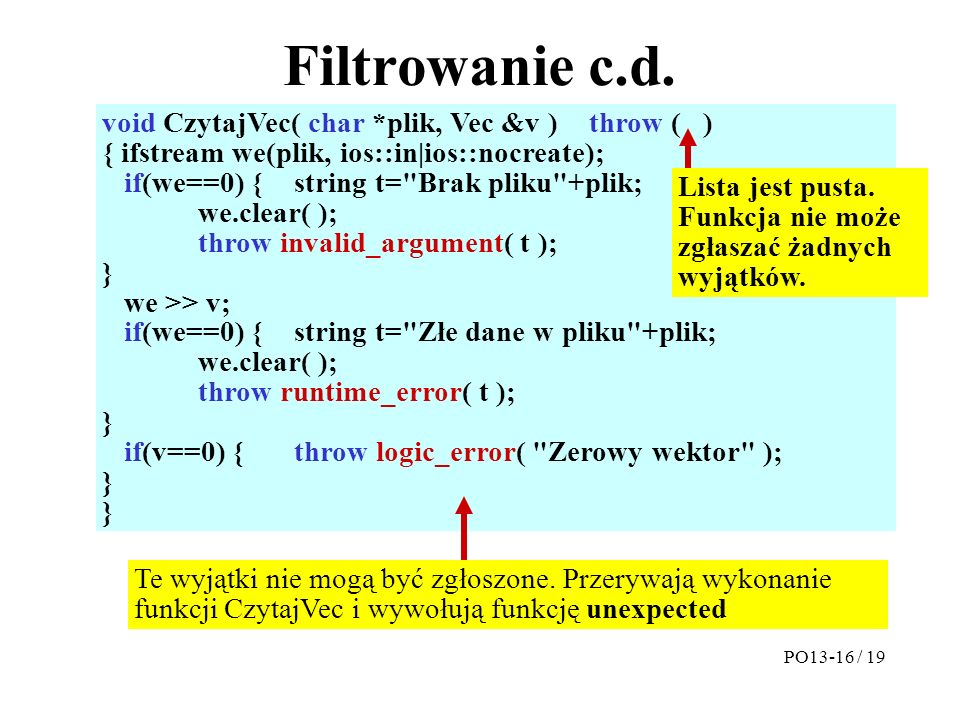 Filtrowanie c.d. void CzytajVec( char *plik, Vec &v ) throw ( ) { ifstream we(plik, ios::in|ios::nocreate); if(we==0) {string t=