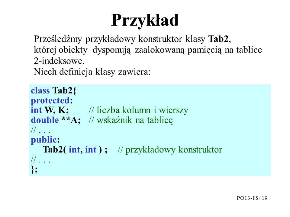Przykład Prześledźmy przykładowy konstruktor klasy Tab2, której obiekty dysponują zaalokowaną pamięcią na tablice 2-indeksowe.