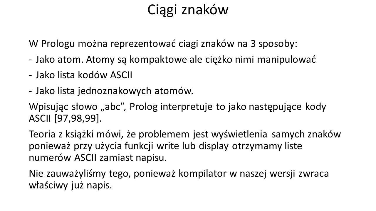 Ciągi znaków W Prologu można reprezentować ciagi znaków na 3 sposoby: -Jako atom.