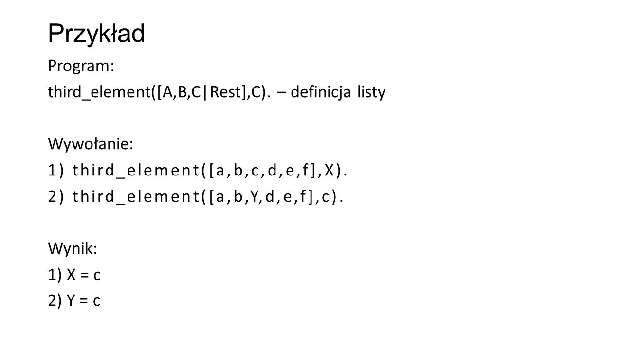 Przykład Program: third_element([A,B,C|Rest],C).