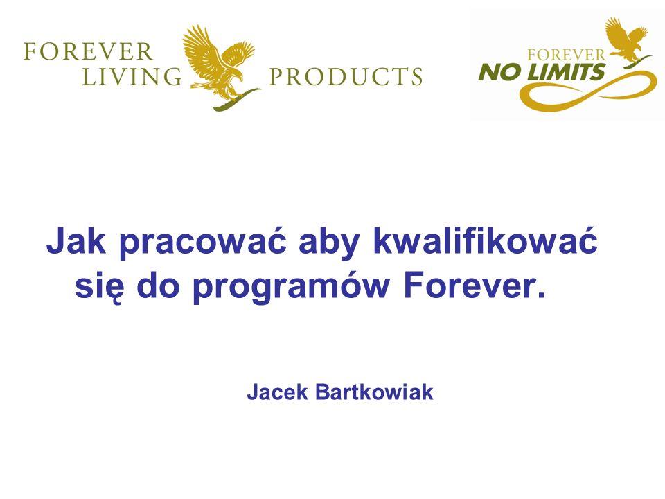 Jak pracować aby kwalifikować się do programów Forever. Jacek Bartkowiak