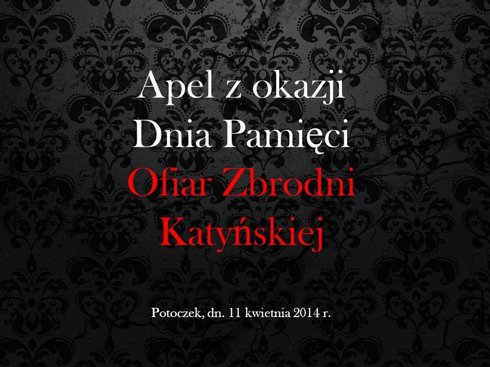 Apel z okazji Dnia Pami ę ci Ofiar Zbrodni Katy ń skiej Potoczek, dn. 11 kwietnia 2014 r.