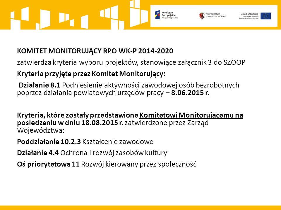 KOMITET MONITORUJĄCY RPO WK-P 2014-2020 zatwierdza kryteria wyboru projektów, stanowiące załącznik 3 do SZOOP Kryteria przyjęte przez Komitet Monitorujący: Działanie 8.1 Podniesienie aktywności zawodowej osób bezrobotnych poprzez działania powiatowych urzędów pracy – 8.06.2015 r.