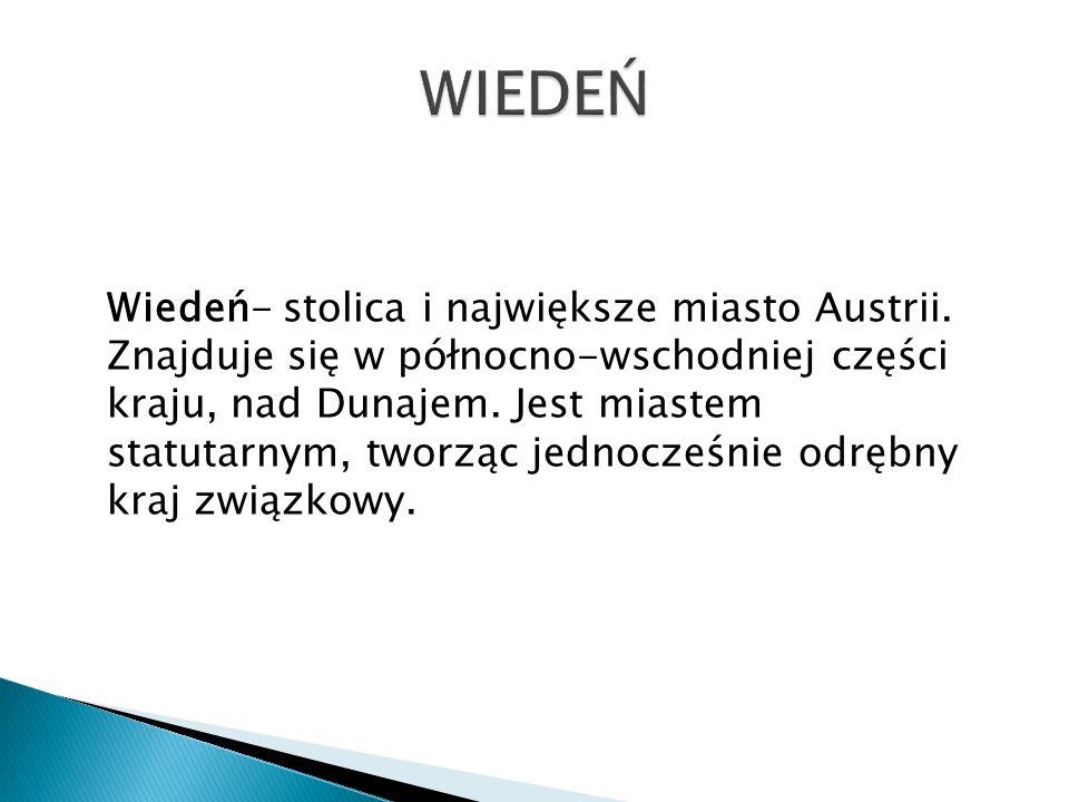 Wiedeń- stolica i największe miasto Austrii. Znajduje się w północno-wschodniej części kraju, nad Dunajem. Jest miastem statutarnym, tworząc jednocześ