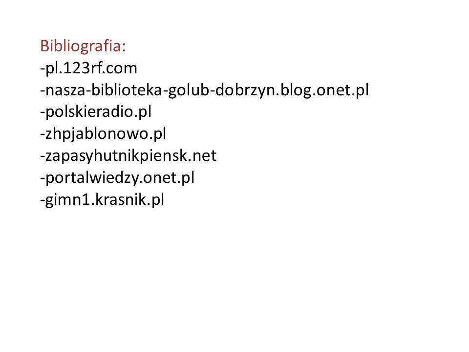 Bibliografia: -pl.123rf.com -nasza-biblioteka-golub-dobrzyn.blog.onet.pl -polskieradio.pl -zhpjablonowo.pl -zapasyhutnikpiensk.net -portalwiedzy.onet.
