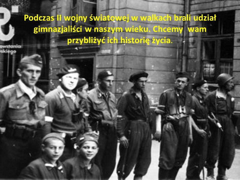 Podczas II wojny światowej w walkach brali udział gimnazjaliści w naszym wieku. Chcemy wam przybliżyć ich historię życia.