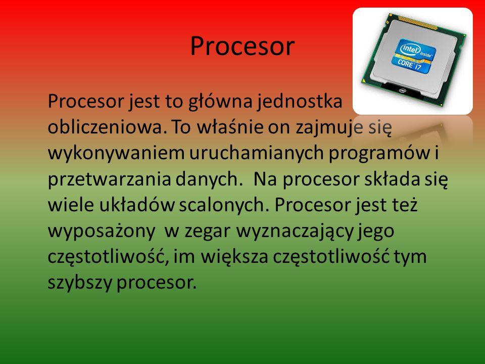 Procesor Procesor jest to główna jednostka obliczeniowa. To właśnie on zajmuje się wykonywaniem uruchamianych programów i przetwarzania danych. Na pro