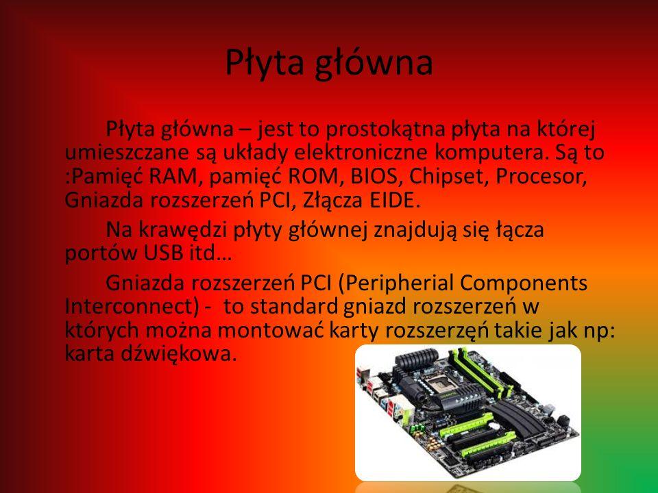 Płyta główna Płyta główna – jest to prostokątna płyta na której umieszczane są układy elektroniczne komputera. Są to :Pamięć RAM, pamięć ROM, BIOS, Ch
