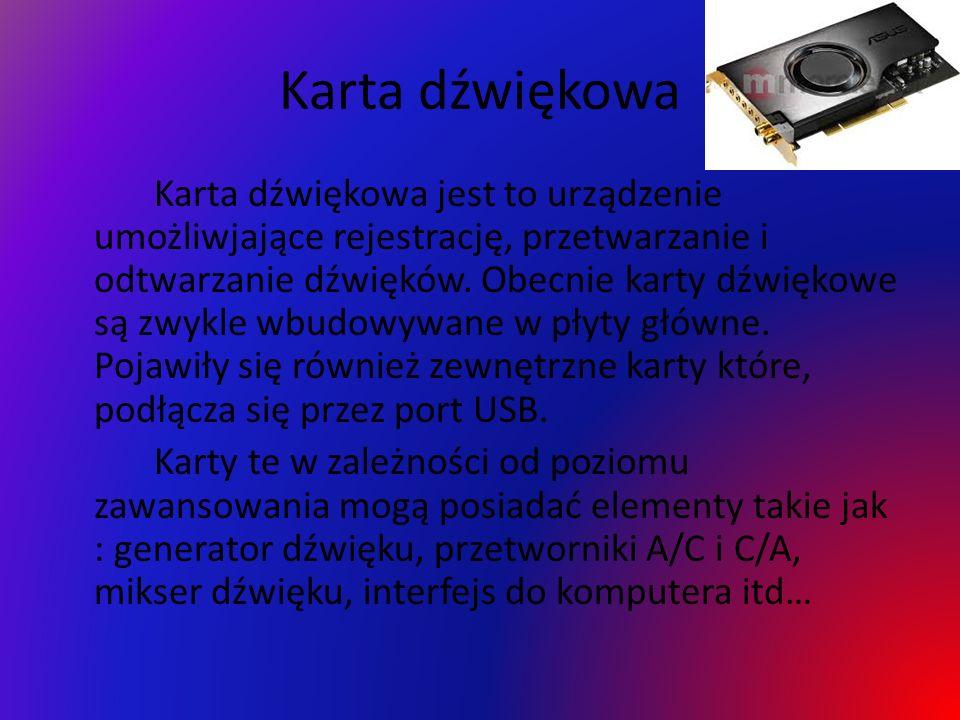 Karta dźwiękowa Karta dźwiękowa jest to urządzenie umożliwjające rejestrację, przetwarzanie i odtwarzanie dźwięków. Obecnie karty dźwiękowe są zwykle