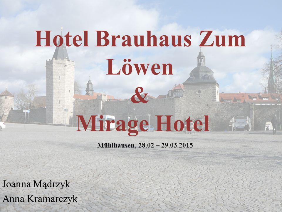 Hotel Brauhaus Zum Löwen & Mirage Hotel Joanna Mądrzyk Anna Kramarczyk Mühlhausen, 28.02 – 29.03.2015