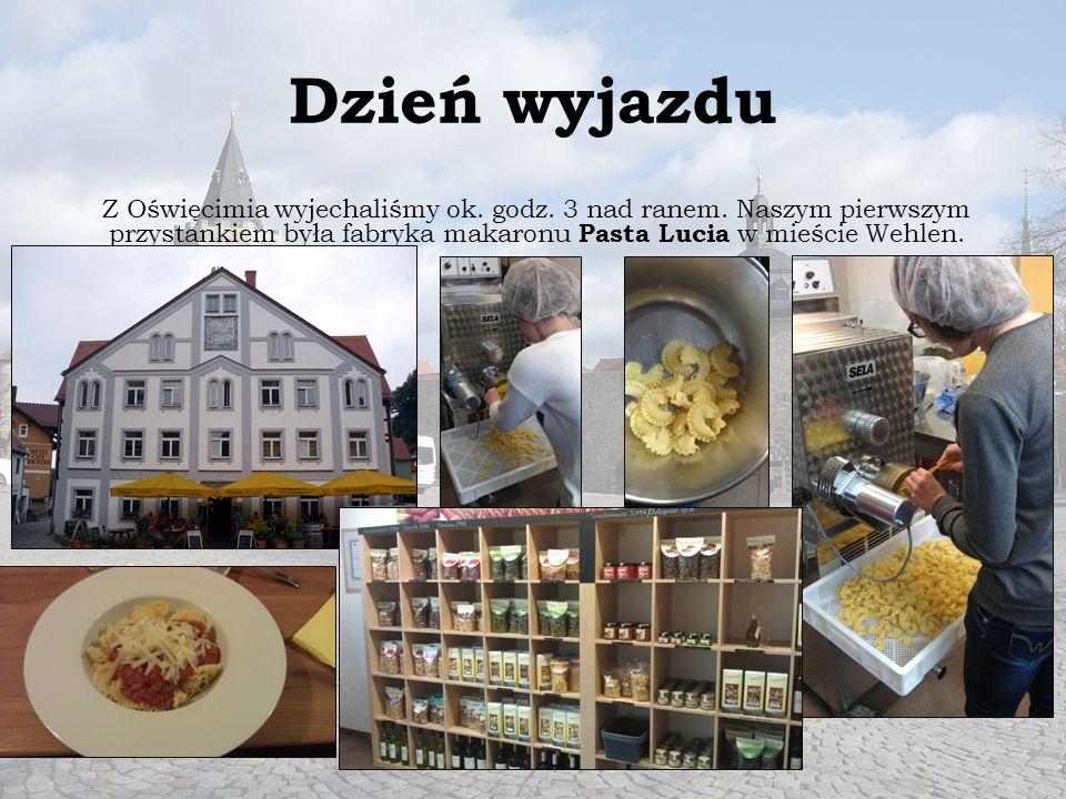 Dzień wyjazdu Z Oświęcimia wyjechaliśmy ok. godz. 3 nad ranem. Naszym pierwszym przystankiem była fabryka makaronu Pasta Lucia w mieście Wehlen.