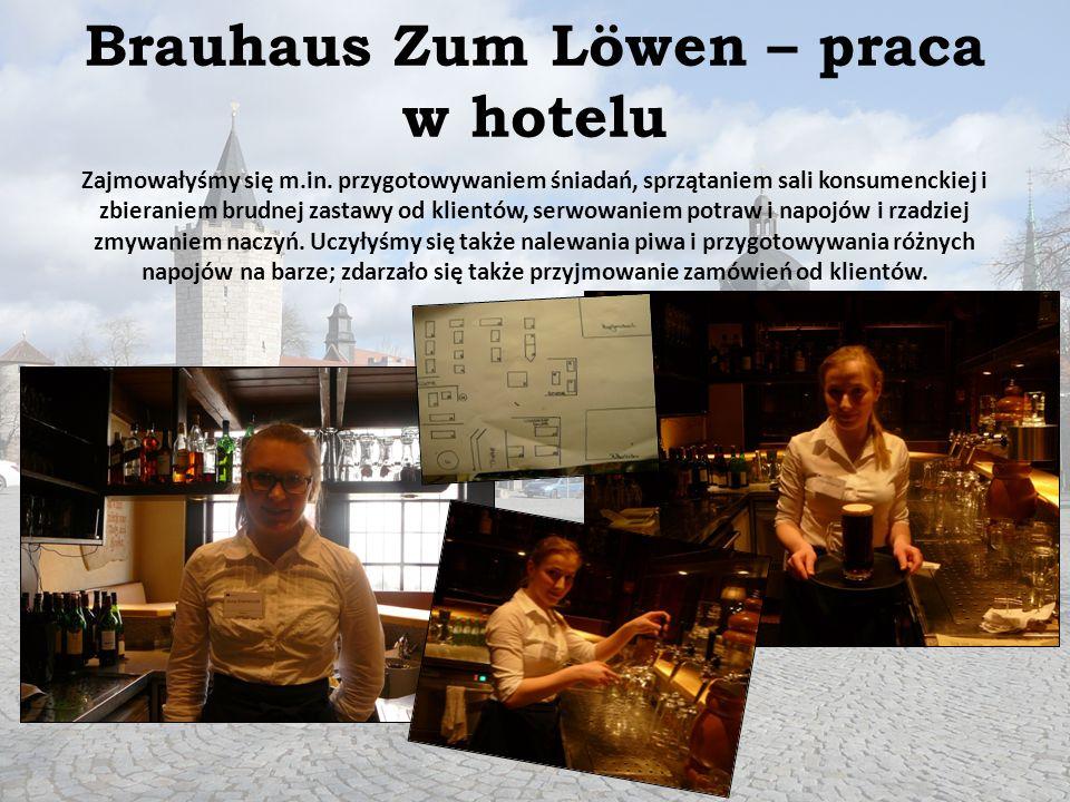 Brauhaus Zum Löwen – praca w hotelu Zajmowałyśmy się m.in. przygotowywaniem śniadań, sprzątaniem sali konsumenckiej i zbieraniem brudnej zastawy od kl