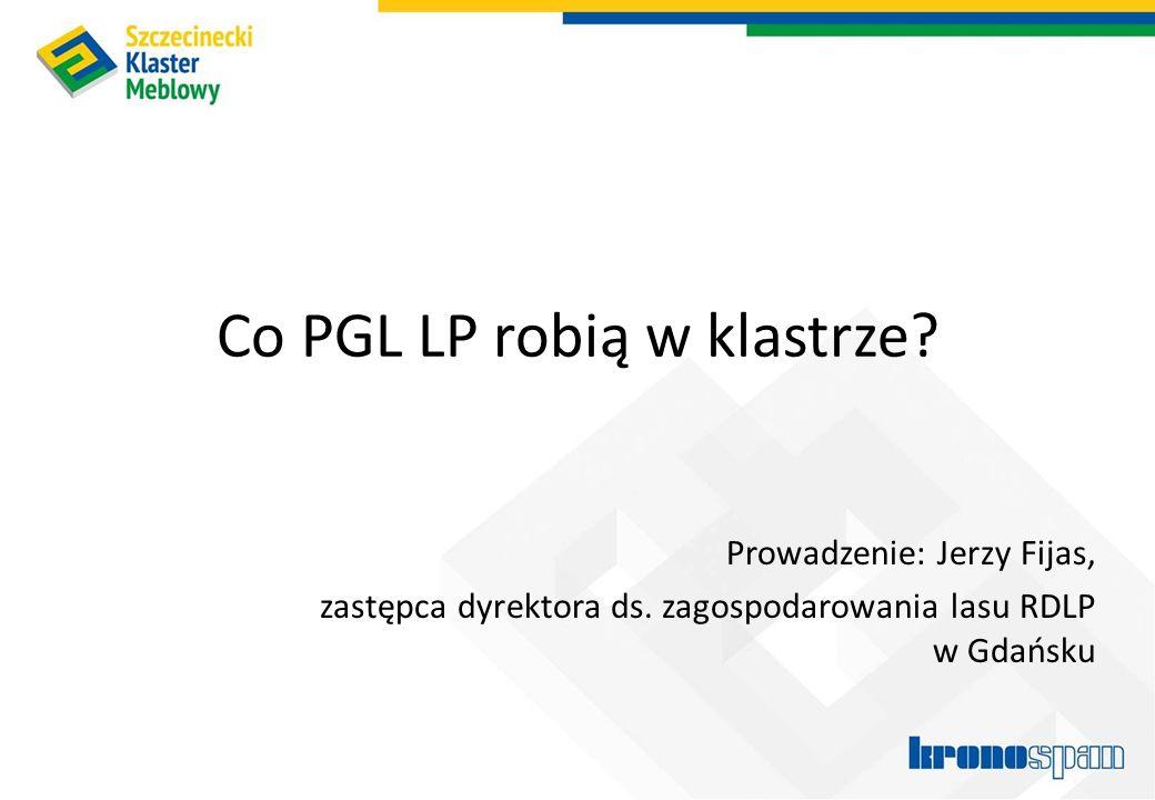 Co PGL LP robią w klastrze? Prowadzenie: Jerzy Fijas, zastępca dyrektora ds. zagospodarowania lasu RDLP w Gdańsku