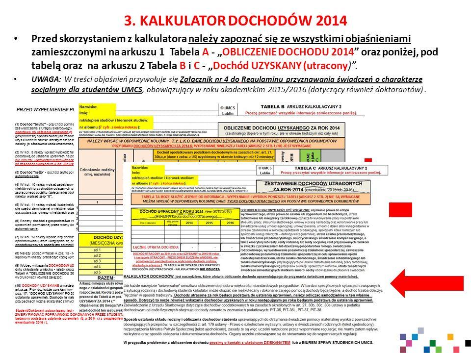 """3. KALKULATOR DOCHODÓW 2014 Przed skorzystaniem z kalkulatora należy zapoznać się ze wszystkimi objaśnieniami zamieszczonymi na arkuszu 1 Tabela A - """""""