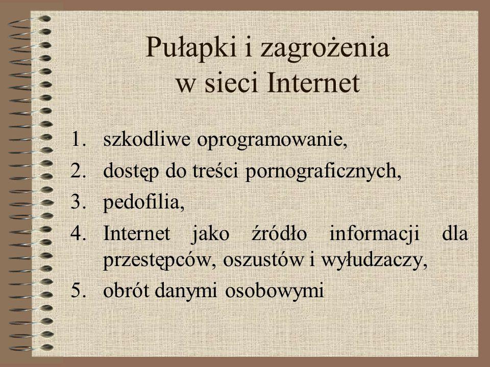 Pułapki i zagrożenia w sieci Internet 1.szkodliwe oprogramowanie, 2.dostęp do treści pornograficznych, 3.pedofilia, 4.Internet jako źródło informacji