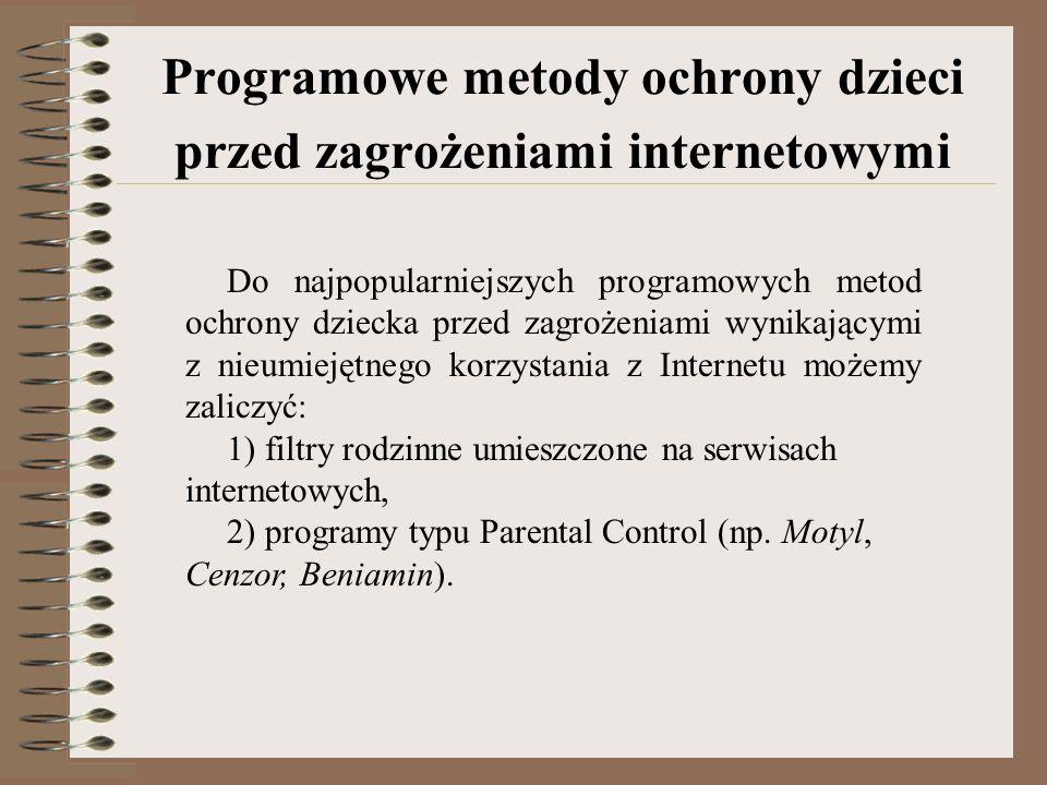 http://www.cenzor.com.pl/ CENZOR http://www.opiekun.com OPIEKUN DZIECKA W INTERNECIE http://www.adalex.pl/motyl/ MOTYL http://www.beniamin.pl BENIAMIN Programy do filtrowania treści Internetowych