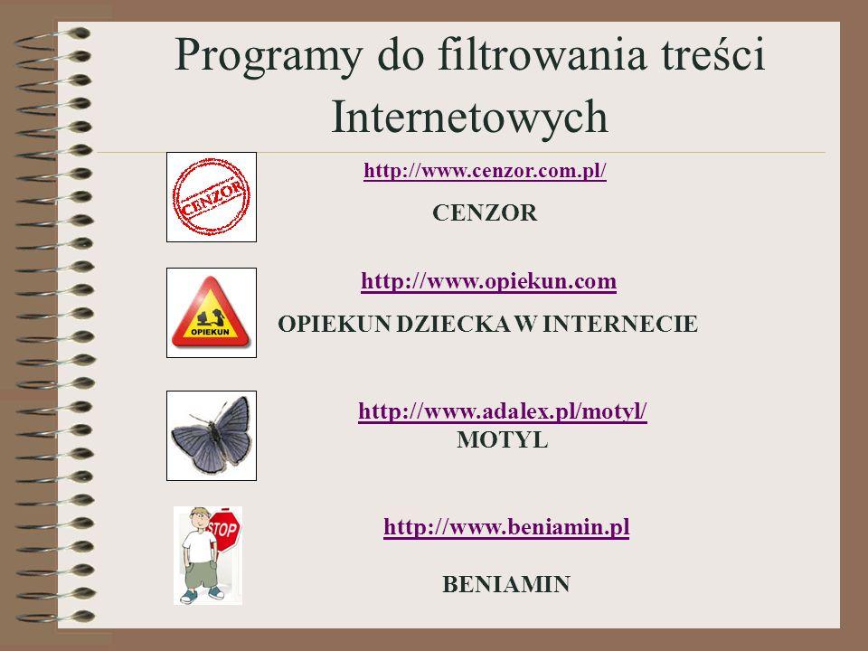 http://www.cenzor.com.pl/ CENZOR http://www.opiekun.com OPIEKUN DZIECKA W INTERNECIE http://www.adalex.pl/motyl/ MOTYL http://www.beniamin.pl BENIAMIN