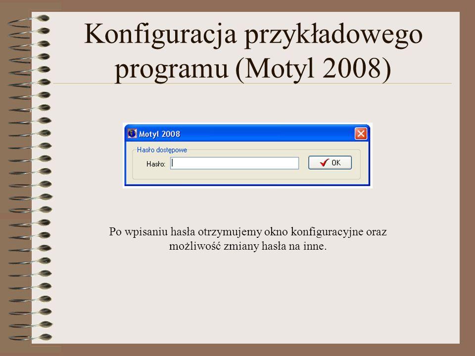 Konfiguracja przykładowego programu (Motyl 2008) Po wpisaniu hasła otrzymujemy okno konfiguracyjne oraz możliwość zmiany hasła na inne.