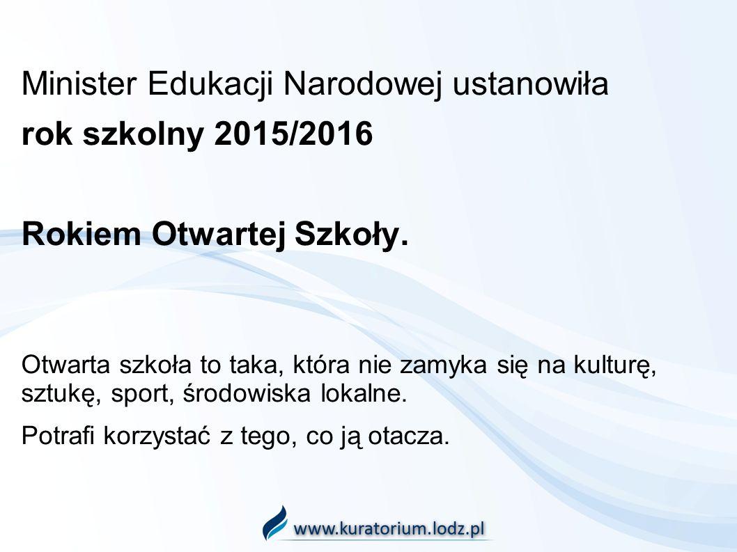 Minister Edukacji Narodowej ustanowiła rok szkolny 2015/2016 Rokiem Otwartej Szkoły.