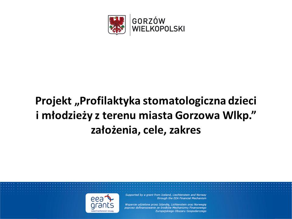 """Projekt """"Profilaktyka stomatologiczna dzieci i młodzieży z terenu miasta Gorzowa Wlkp."""" założenia, cele, zakres"""