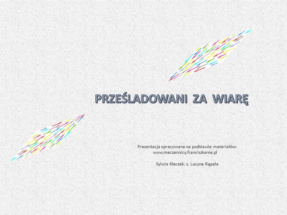 Prezentacja opracowana na podstawie materiałów: www.meczennicy.franciszkanie.pl Sylwia Kłeczek, s.