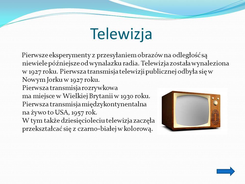 Telewizja Pierwsze eksperymenty z przesyłaniem obrazów na odległość są niewiele późniejsze od wynalazku radia.