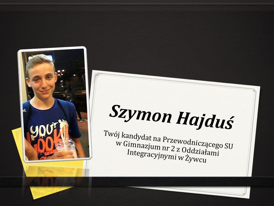Szymon Hajduś Twój kandydat na Przewodniczącego SU w Gimnazjum nr 2 z Oddziałami Integracyjnymi w Żywcu