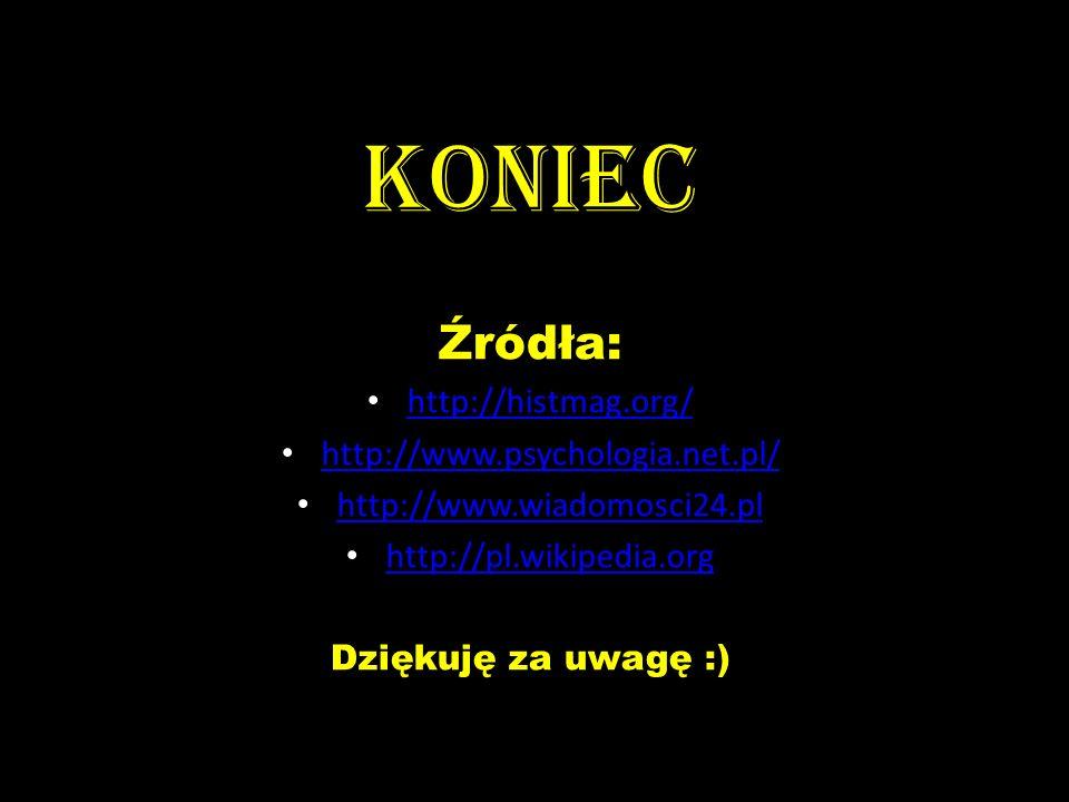 KONIEC Źródła: http://histmag.org/ http://www.psychologia.net.pl/ http://www.wiadomosci24.pl http://pl.wikipedia.org Dziękuję za uwagę :)