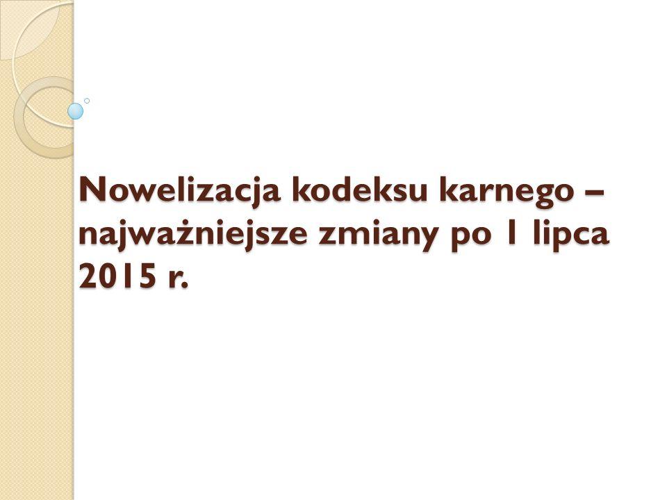 Nowelizacja kodeksu karnego – najważniejsze zmiany po 1 lipca 2015 r.