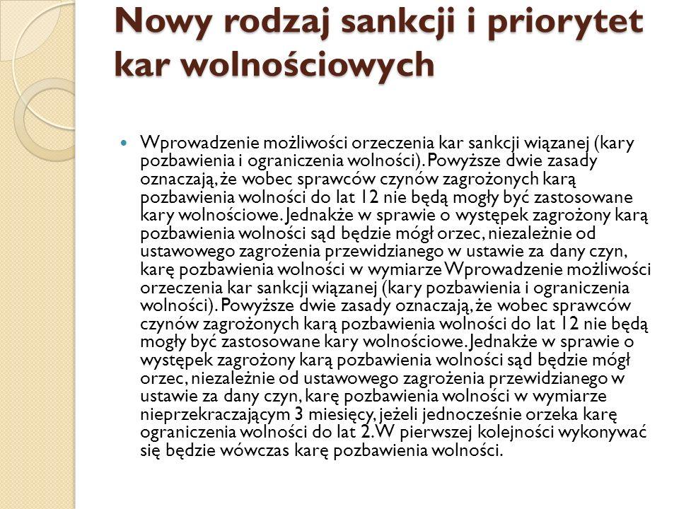 Nowy rodzaj sankcji i priorytet kar wolnościowych Wprowadzenie możliwości orzeczenia kar sankcji wiązanej (kary pozbawienia i ograniczenia wolności).