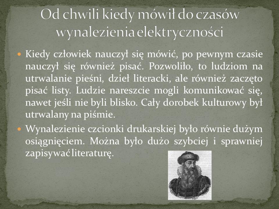 Kiedy człowiek nauczył się mówić, po pewnym czasie nauczył się również pisać. Pozwoliło, to ludziom na utrwalanie pieśni, dzieł literacki, ale również