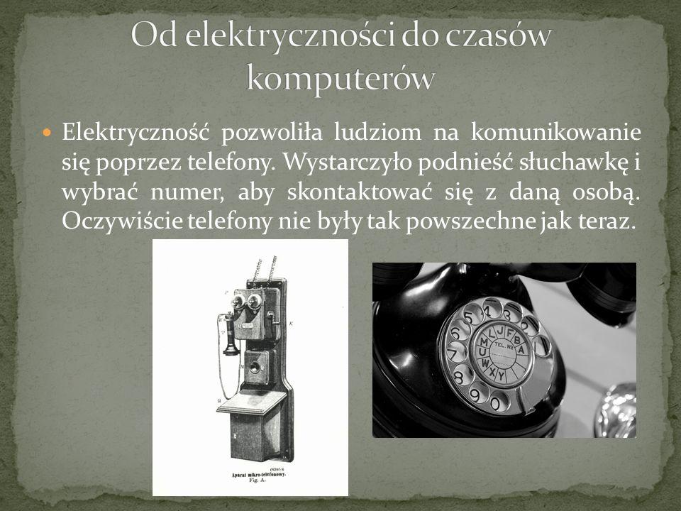 Elektryczność pozwoliła ludziom na komunikowanie się poprzez telefony. Wystarczyło podnieść słuchawkę i wybrać numer, aby skontaktować się z daną osob