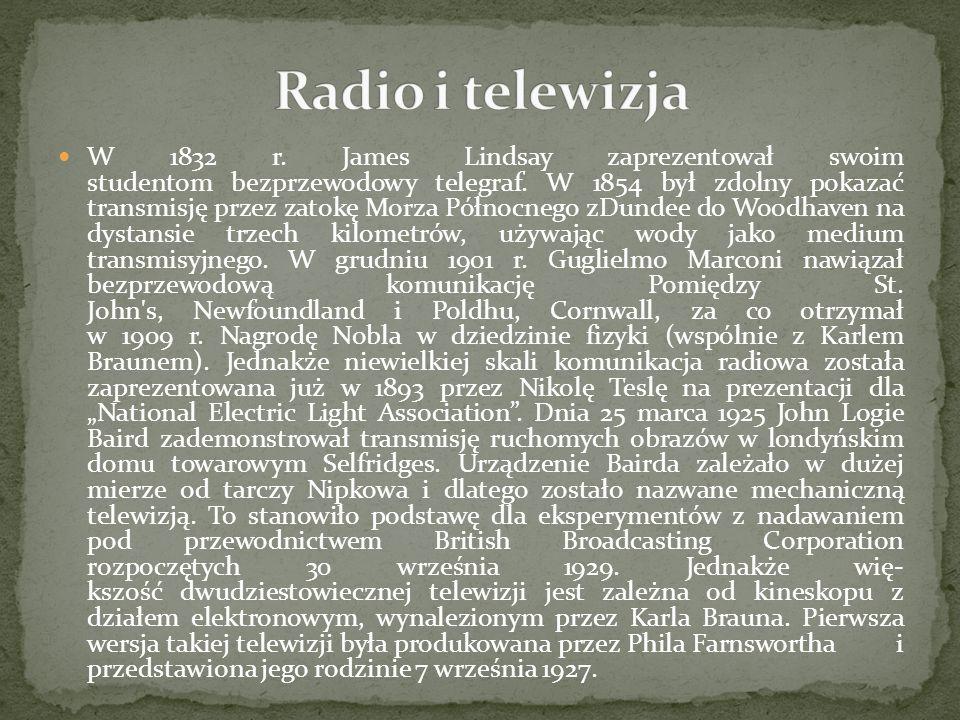 W 1832 r. James Lindsay zaprezentował swoim studentom bezprzewodowy telegraf. W 1854 był zdolny pokazać transmisję przez zatokę Morza Północnego zDund