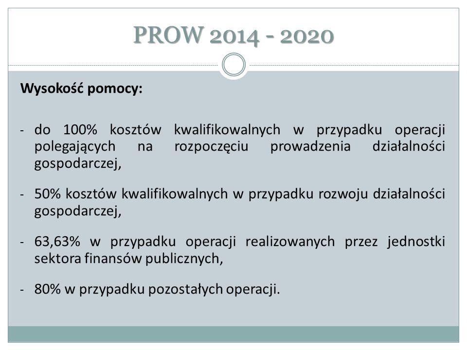 PROW 2014 - 2020 Wysokość pomocy: - do 100% kosztów kwalifikowalnych w przypadku operacji polegających na rozpoczęciu prowadzenia działalności gospoda