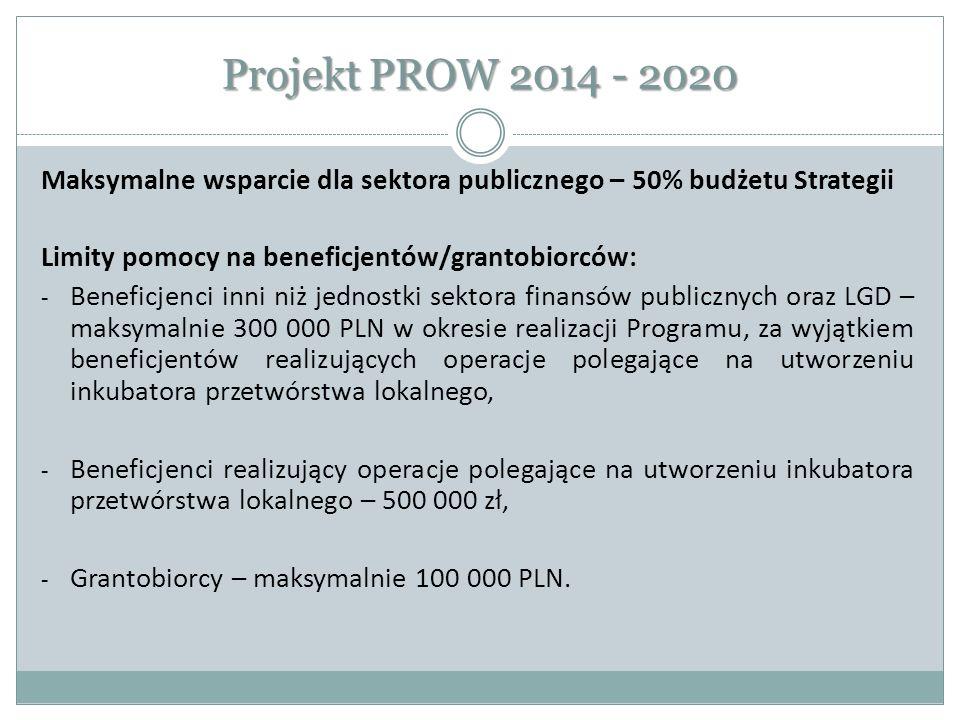 Projekt PROW 2014 - 2020 Maksymalne wsparcie dla sektora publicznego – 50% budżetu Strategii Limity pomocy na beneficjentów/grantobiorców: - Beneficje