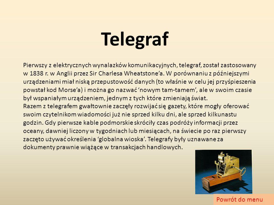 Telegraf Pierwszy z elektrycznych wynalazków komunikacyjnych, telegraf, został zastosowany w 1838 r. w Anglii przez Sir Charlesa Wheatstone'a. W porów