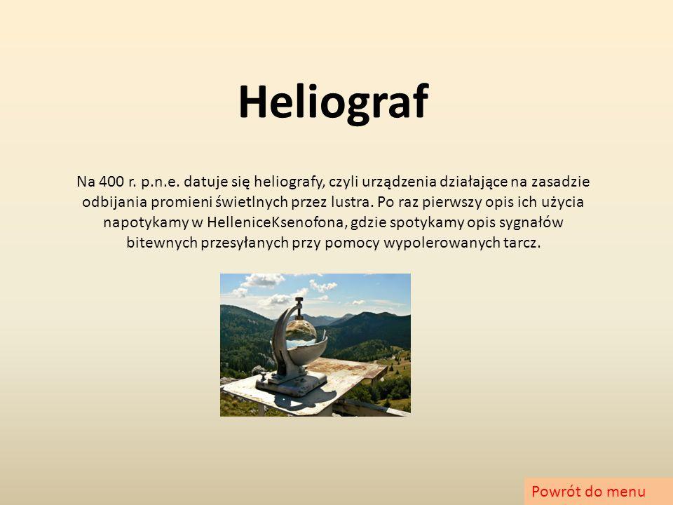 Heliograf Na 400 r. p.n.e. datuje się heliografy, czyli urządzenia działające na zasadzie odbijania promieni świetlnych przez lustra. Po raz pierwszy