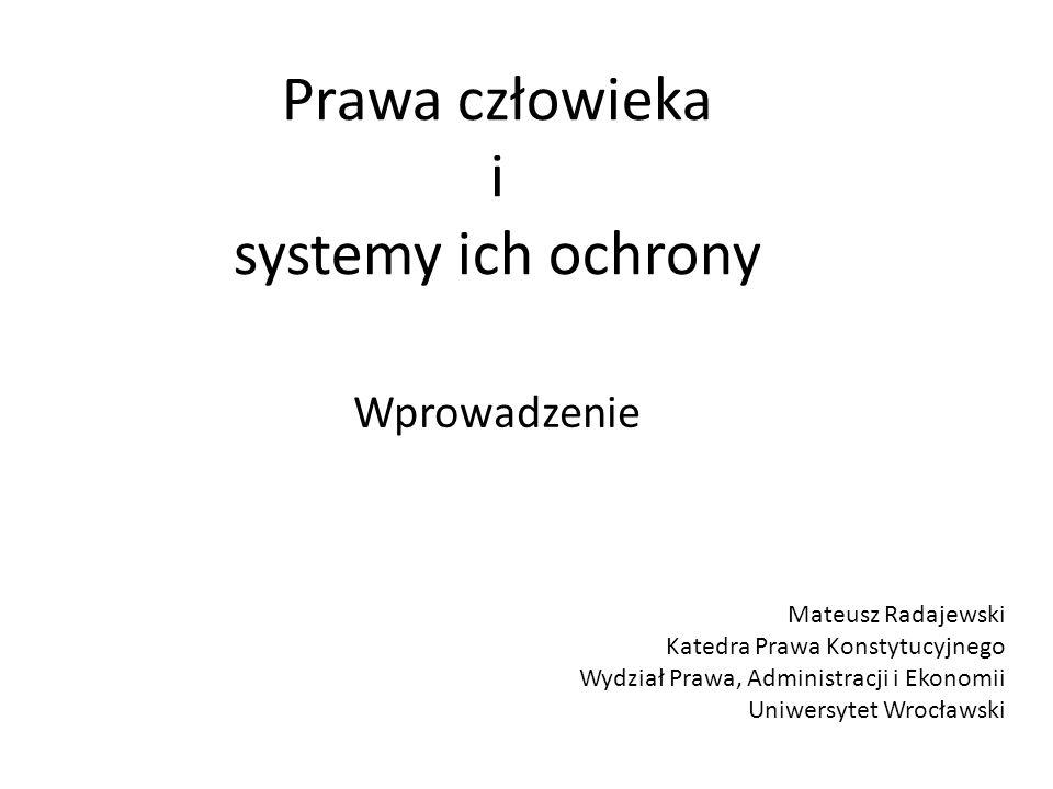 Prawa człowieka i systemy ich ochrony Wprowadzenie Mateusz Radajewski Katedra Prawa Konstytucyjnego Wydział Prawa, Administracji i Ekonomii Uniwersyte