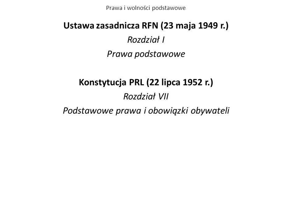 Prawa i wolności podstawowe Ustawa zasadnicza RFN (23 maja 1949 r.) Rozdział I Prawa podstawowe Konstytucja PRL (22 lipca 1952 r.) Rozdział VII Podsta