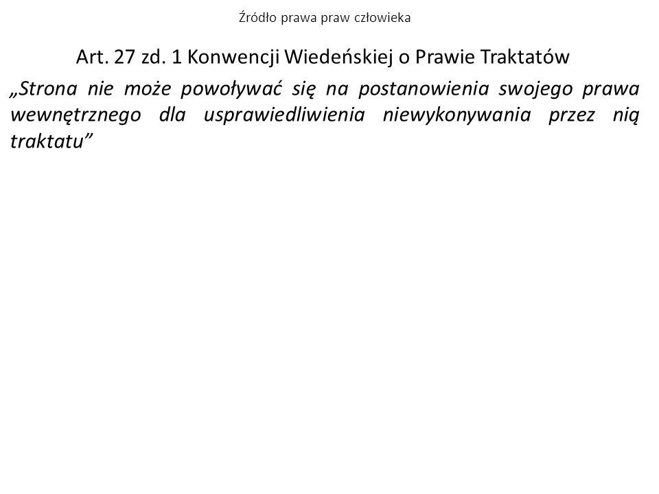 """Źródło prawa praw człowieka Art. 27 zd. 1 Konwencji Wiedeńskiej o Prawie Traktatów """"Strona nie może powoływać się na postanowienia swojego prawa wewnę"""