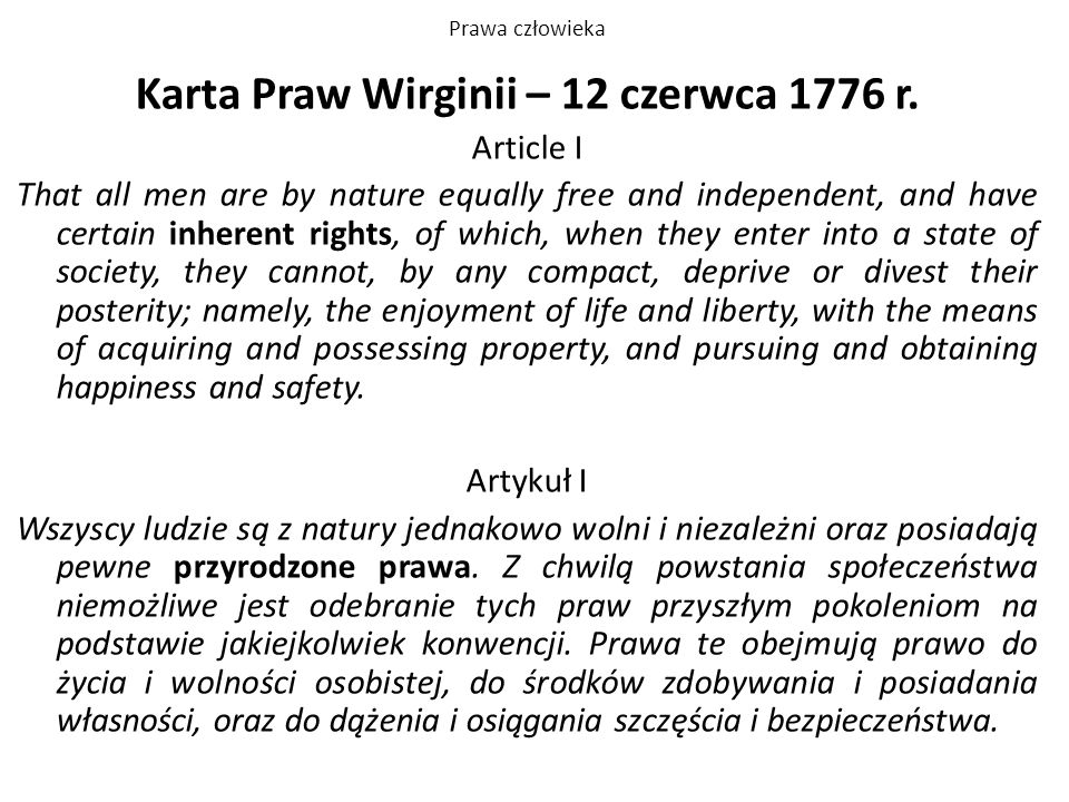 Prawa człowieka Karta Praw Wirginii – 12 czerwca 1776 r. Article I That all men are by nature equally free and independent, and have certain inherent