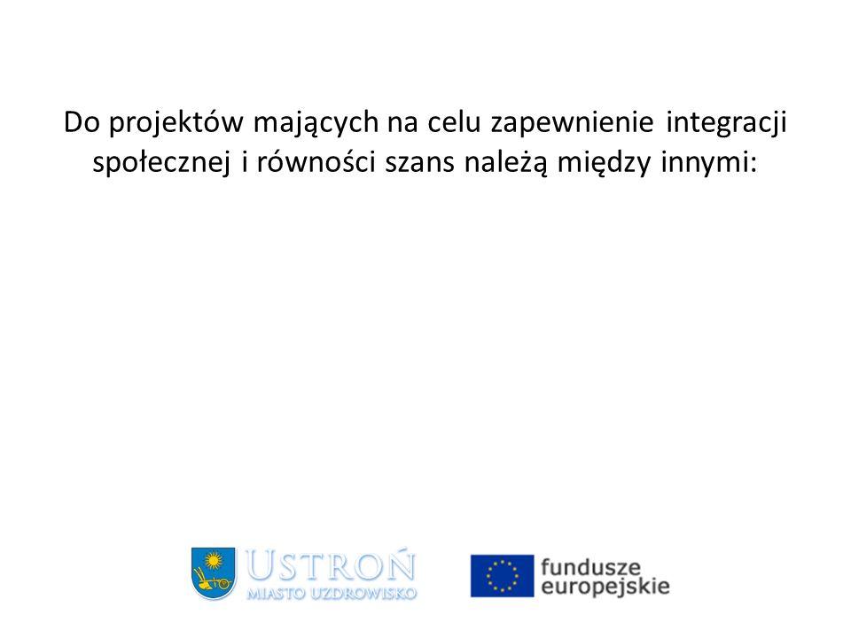 Do projektów mających na celu zapewnienie integracji społecznej i równości szans należą między innymi: