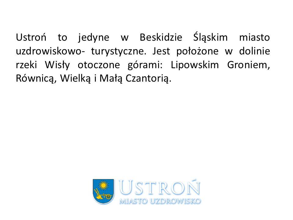 Ustroń to jedyne w Beskidzie Śląskim miasto uzdrowiskowo- turystyczne.