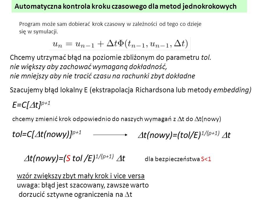 Automatyczna kontrola kroku czasowego dla metod jednokrokowych  t(nowy)=(S tol /E) 1/(p+1)  t dla bezpieczeństwa S<1  t(nowy)=(tol/E) 1/(p+1)  t P