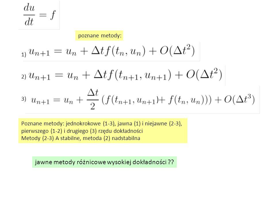 jawne metody różnicowe wysokiej dokładności ?? 1) 2) 3) Poznane metody: jednokrokowe (1-3), jawna (1) i niejawne (2-3), pierwszego (1-2) i drugiego (3
